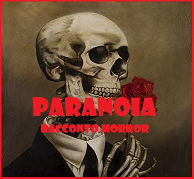 """Paranoia - Micro Racconto Fantasy della serie """"Prosd Horror"""""""