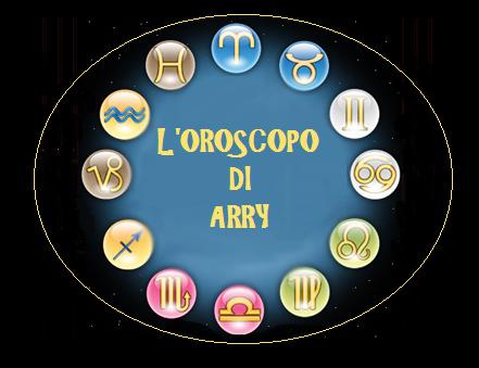 L'Oroscopo di Arry per te!