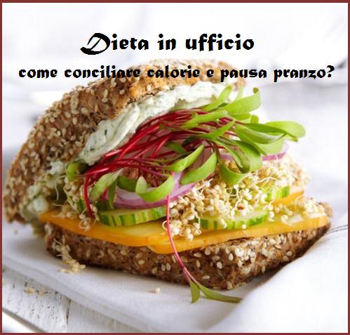 Dieta in ufficio: è possibile conciliare calorie e pausa pranzo?