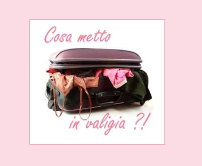 Cosa metto in valigia? Da leggere prima di partire