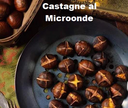 Castagne al microonde: ottime, facili e veloci