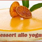Dessert Freddo con Yogurt, senza cottura: il dolce fresco dell'estate