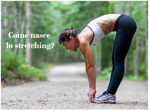le origini dello stretching, ginnastica dolce dai plurimi effetti benefici
