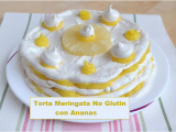 Torta meringata No Glutin, delizia fatta con ananas e adatta ai celiaci