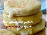 Medaglioni con patate gorgonzola e speck, ricco piatto saporito