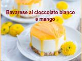 Bavarese cioccolato bianco e mango