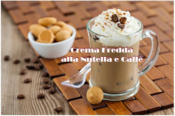 Crema Fredda Nutella e Caffè: squisito dessert del fine pasto