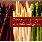 Asparagi: come vanno puliti e alcune valide idee per riutilizzare gli scarti in cucina