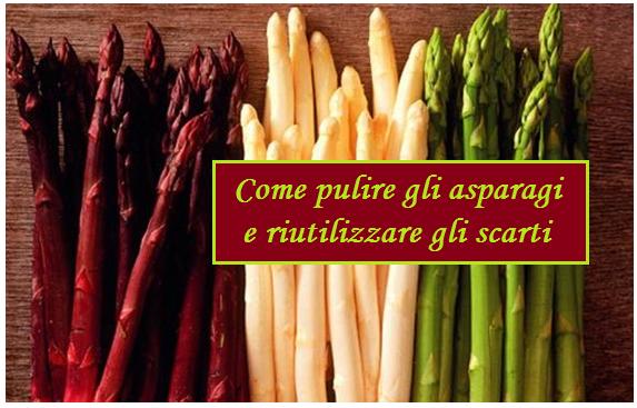 Asparagi: come vanno puliti e alcune valide idee per riutilizzarne gli scarti in cucina