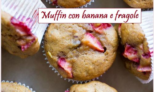 Muffin con banana e fragole: ideali per la prima colazione