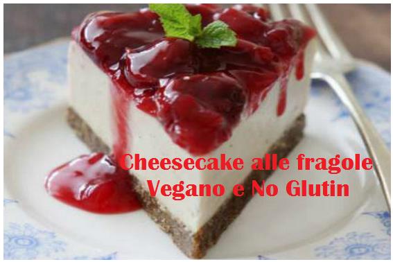 Cheesecake alle fragole, delizioso dessert vegano e senza glutine