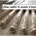 Posate d'argento: come pulirle e farle risplendere