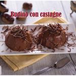 Budino con castagne, facile e delizioso dessert di fine pasto