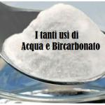 Acqua e bicarbonato: portentoso rimedio dagli svariati usi