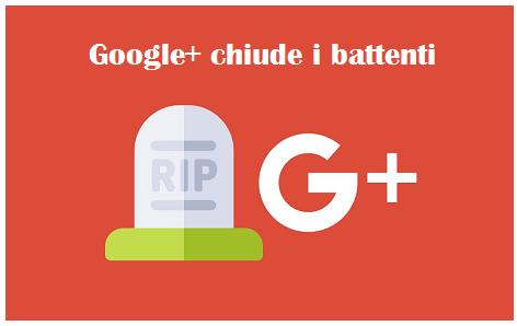 Google+ chiude e avverte di salvare i contenuti