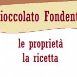 Cioccolato fondente: tutti i benefici piú una facile ricetta