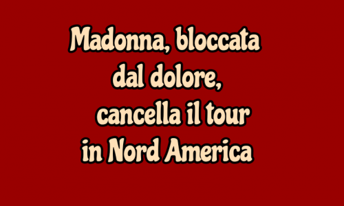 Madonna costretta a cancellare il suo tour