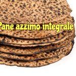 Pane azzimo integrale, ricetta facilissima