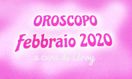 Oroscopo del mese di febbraio 2020