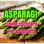 Asparagi, i molteplici usi culinari e le proprietà benefiche