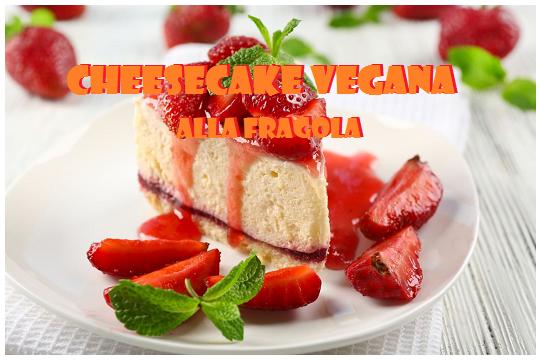 Cheesecake vegana alla fragola senza cottura