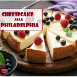 Cheesecake alla Philadelphia: ricetta perfetta per il fine pasto