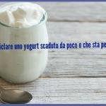 Riciclare lo yogurt scaduto: ecco tanti consigli per te