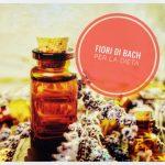 Fiori di Bach per cominciare la dieta e cambiare alimentazione