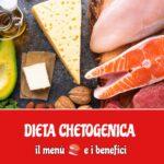 Dieta chetogenica: ecco il menù completo, come funziona e i benefici